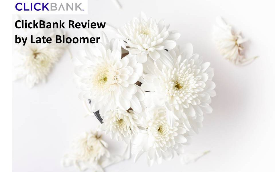 ClickBank Review – by Late Bloomer