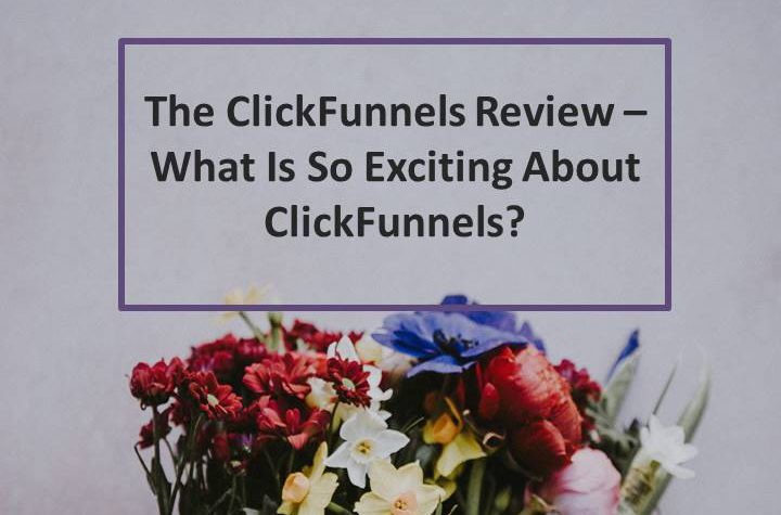 The ClickFunnels Review – What Is So Exciting About ClickFunnels?