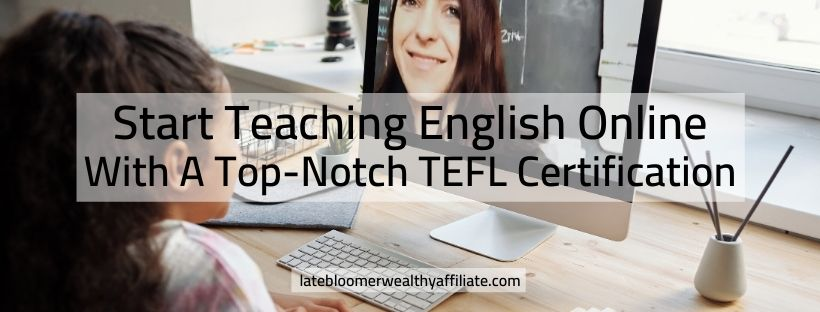 Start Teaching English Online With A Top-Notch TEFL Certification