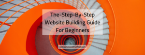 The-Step-By-Step Website Building Guide For Beginners