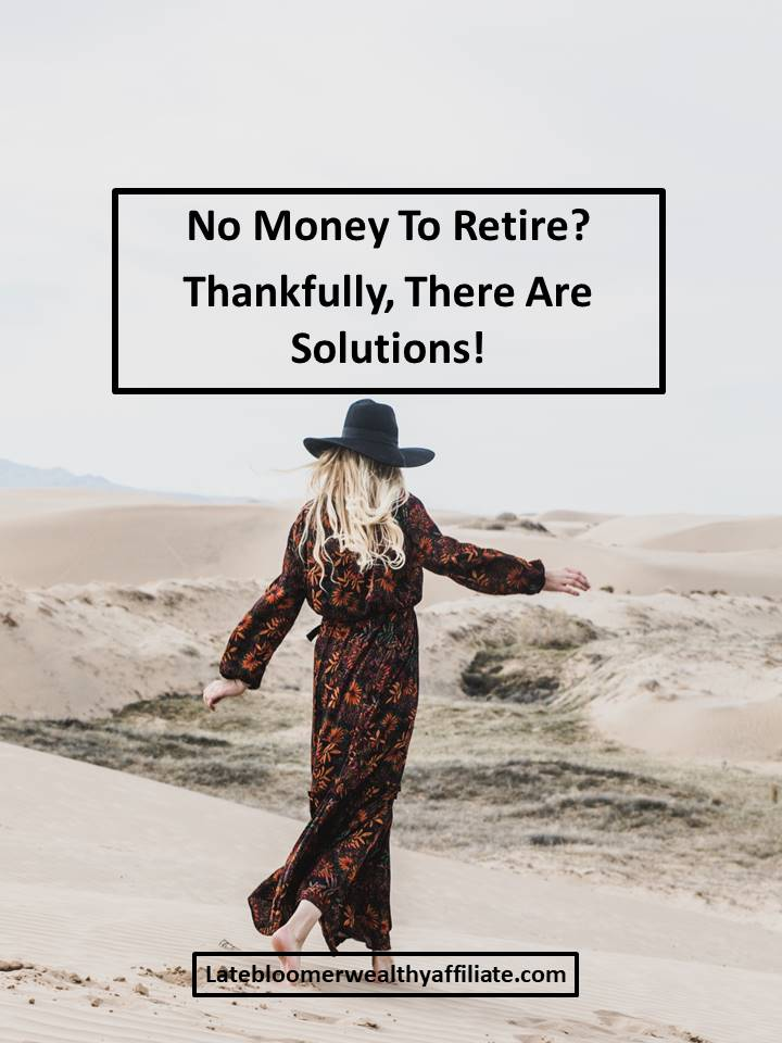 No Money To Retire?  Thankfully There Are Solutions!
