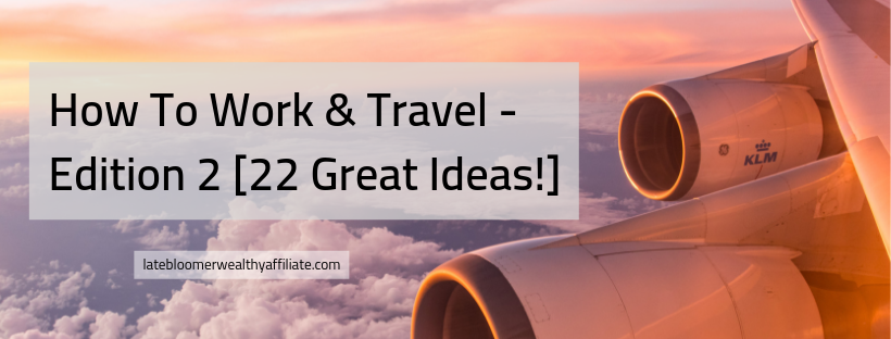How To Work And Travel – Edition 2