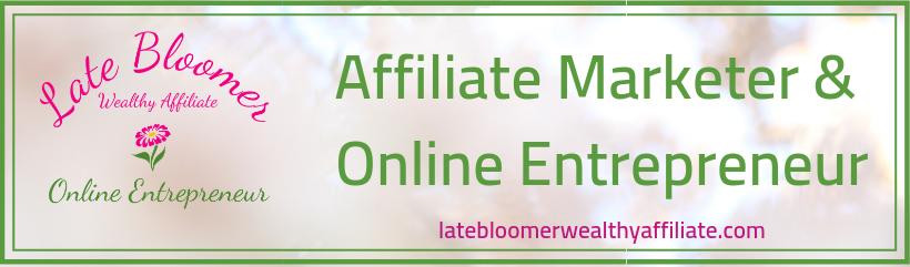 Late Bloomer Affiliate Marketer & Online Entrepreneur