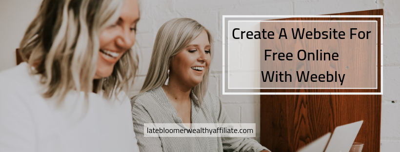 Create A Website For Free Online With Weebly | Late Bloomer