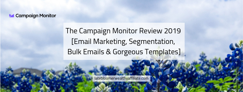 The Campaign Monitor Review 2019 [Email Marketing, Segmentation, Bulk Emails & Gorgeous Templates]
