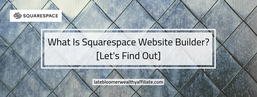 What Is Squarespace Website Builder? [Let's Find Out]