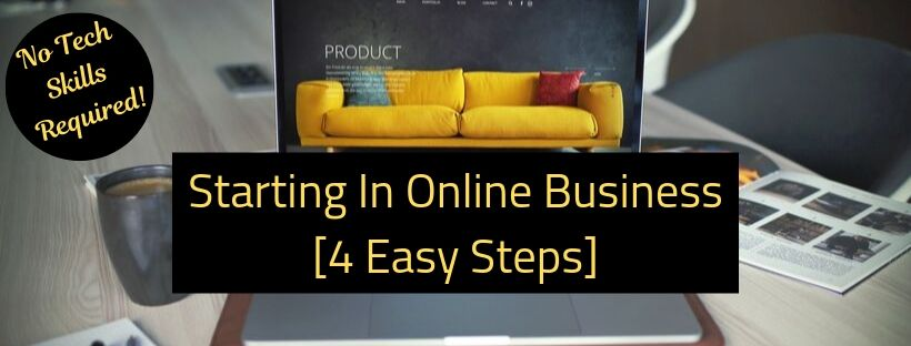Starting In Online Business [4 Easy Steps]