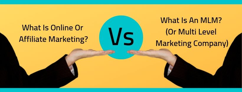 What Is Online Or Affiliate Marketing Vs What Is An MLM (Or Multi Level Marketing Company)
