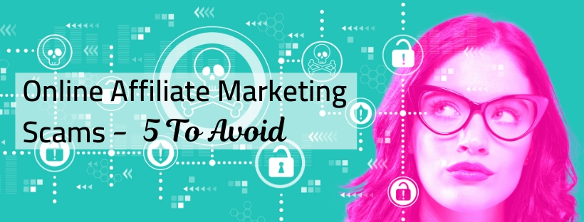 Online Affiliate Marketing Scams – 5 To Avoid