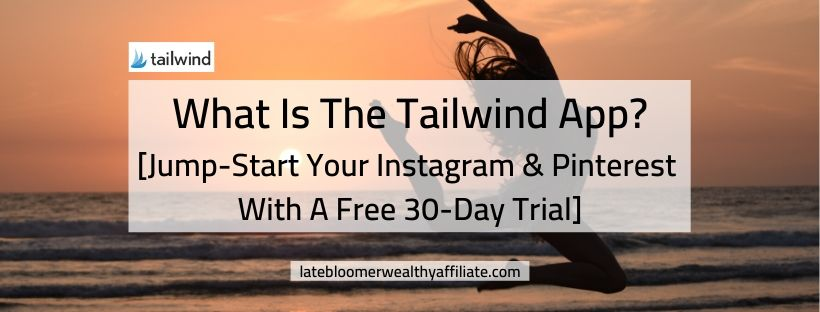 What Is The Tailwind App? [Jumpstart Your Instagram & Pinterest With A 30- Day Free Trial]
