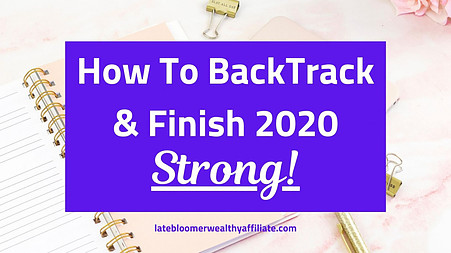 How To BackTrack & Finish 2020 Strong!