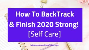 How To BackTrack & Finish 2020 [Self Care]
