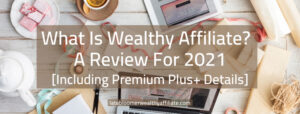 What Is Wealthy Affiliate A Review for 2021